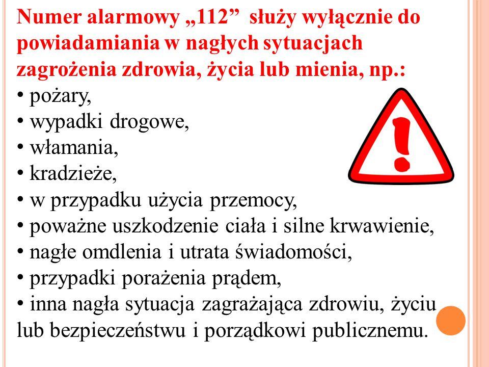 """Numer alarmowy """"112"""" służy wyłącznie do powiadamiania w nagłych sytuacjach zagrożenia zdrowia, życia lub mienia, np.: pożary, wypadki drogowe, włamani"""
