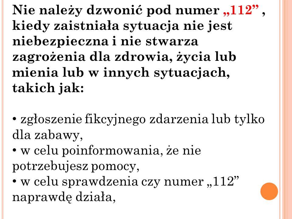 """Nie należy dzwonić pod numer """"112"""", kiedy zaistniała sytuacja nie jest niebezpieczna i nie stwarza zagrożenia dla zdrowia, życia lub mienia lub w inny"""