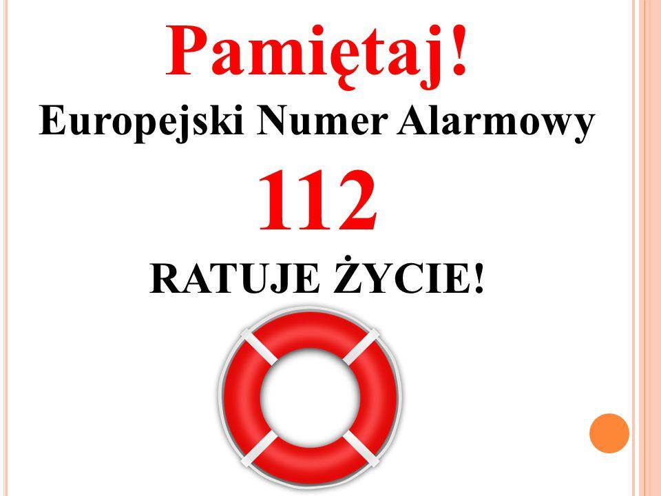 Pamiętaj! Europejski Numer Alarmowy 112 RATUJE ŻYCIE!