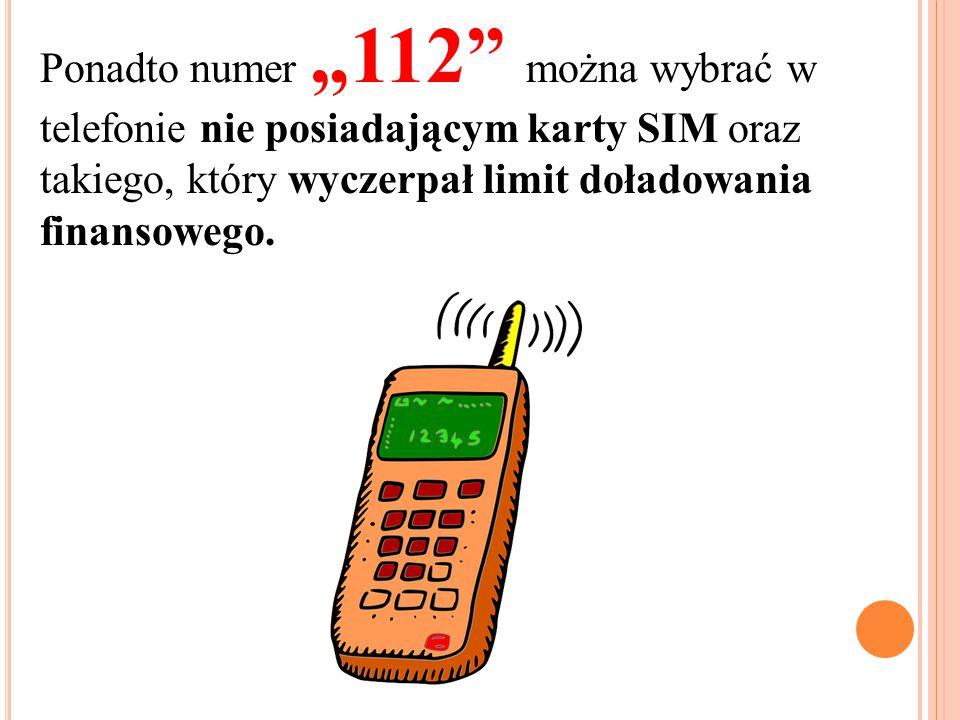 """Ponadto numer """"112"""" można wybrać w telefonie nie posiadającym karty SIM oraz takiego, który wyczerpał limit doładowania finansowego."""