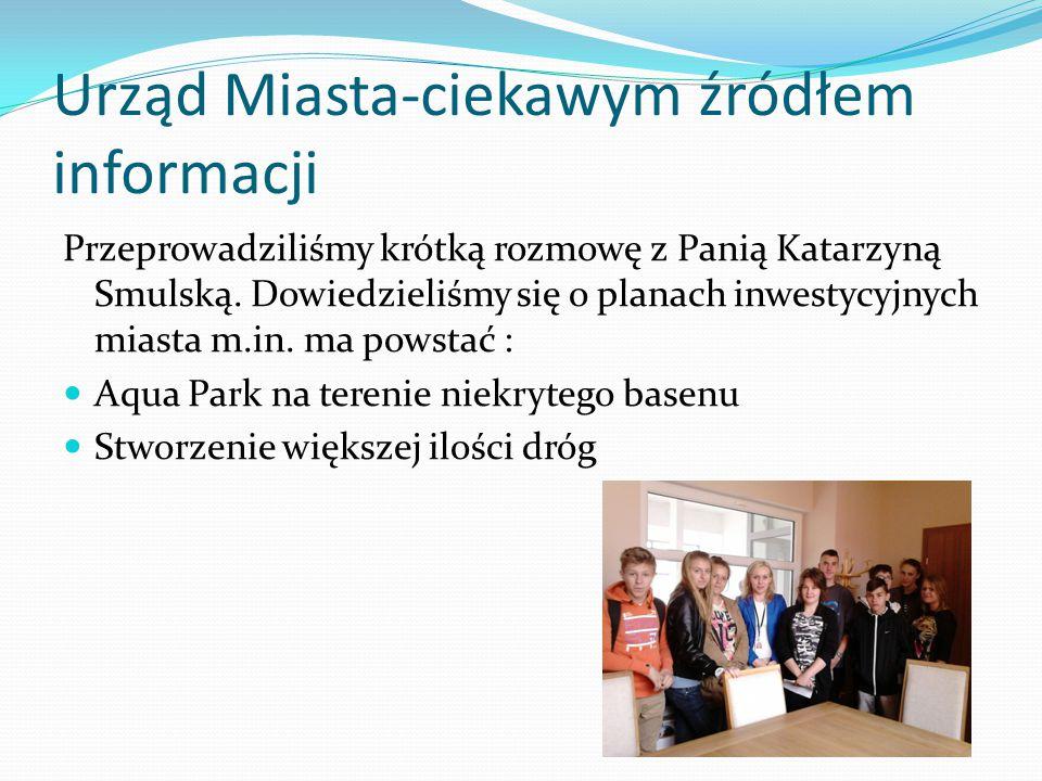 Urząd Miasta-ciekawym źródłem informacji Przeprowadziliśmy krótką rozmowę z Panią Katarzyną Smulską.