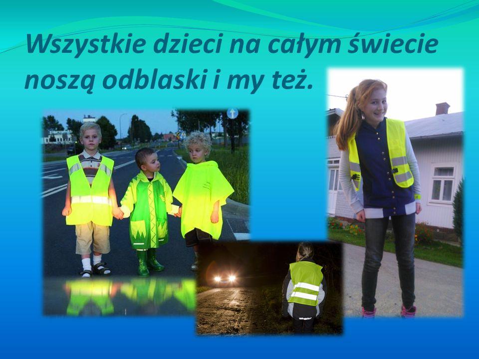 Wszystkie dzieci na całym świecie noszą odblaski i my też.