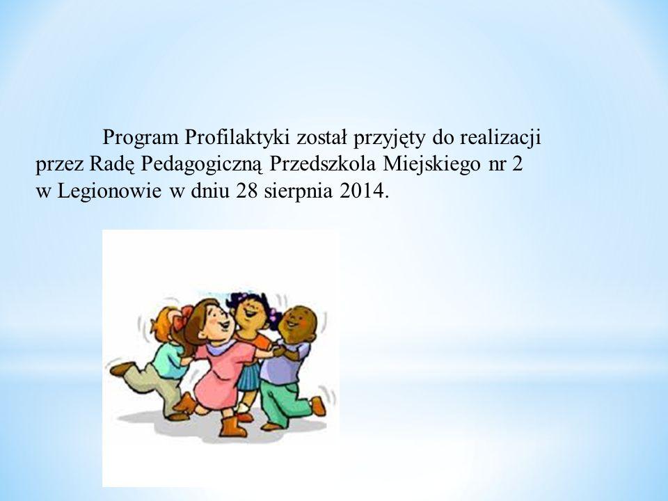 Program Profilaktyki został przyjęty do realizacji przez Radę Pedagogiczną Przedszkola Miejskiego nr 2 w Legionowie w dniu 28 sierpnia 2014.