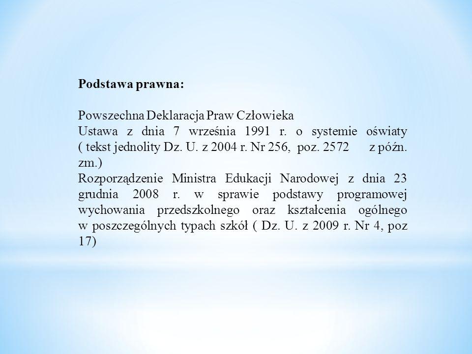 Podstawa prawna: Powszechna Deklaracja Praw Człowieka Ustawa z dnia 7 września 1991 r. o systemie oświaty ( tekst jednolity Dz. U. z 2004 r. Nr 256, p