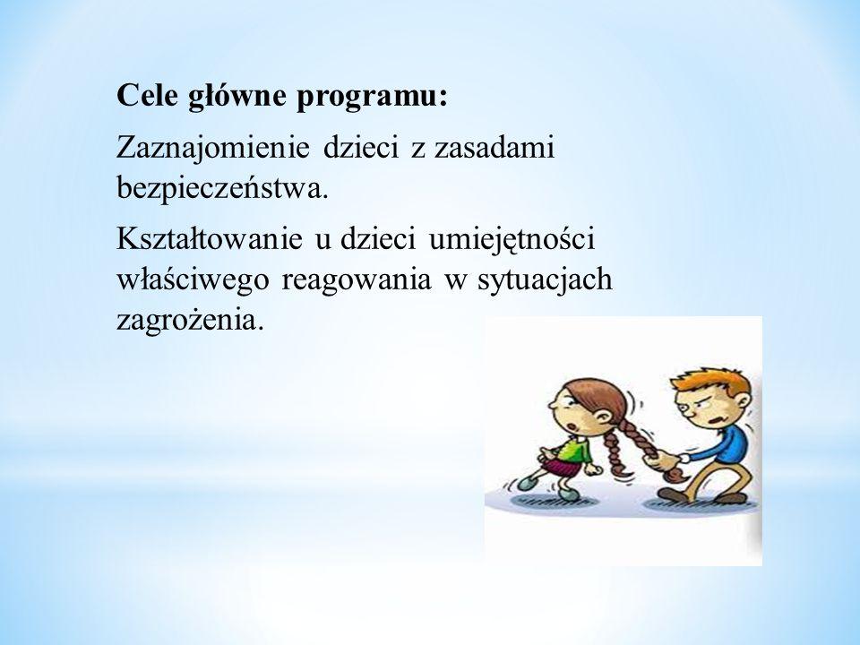 Cele główne programu: Zaznajomienie dzieci z zasadami bezpieczeństwa. Kształtowanie u dzieci umiejętności właściwego reagowania w sytuacjach zagrożeni