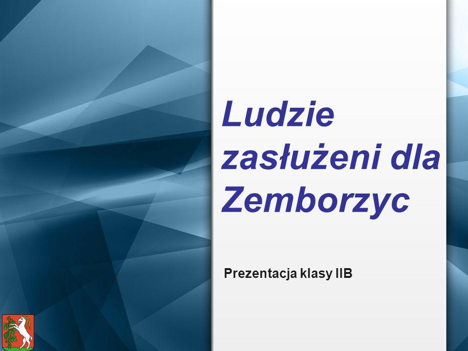 Ludzie zasłużeni dla Zemborzyc Prezentacja klasy IIB