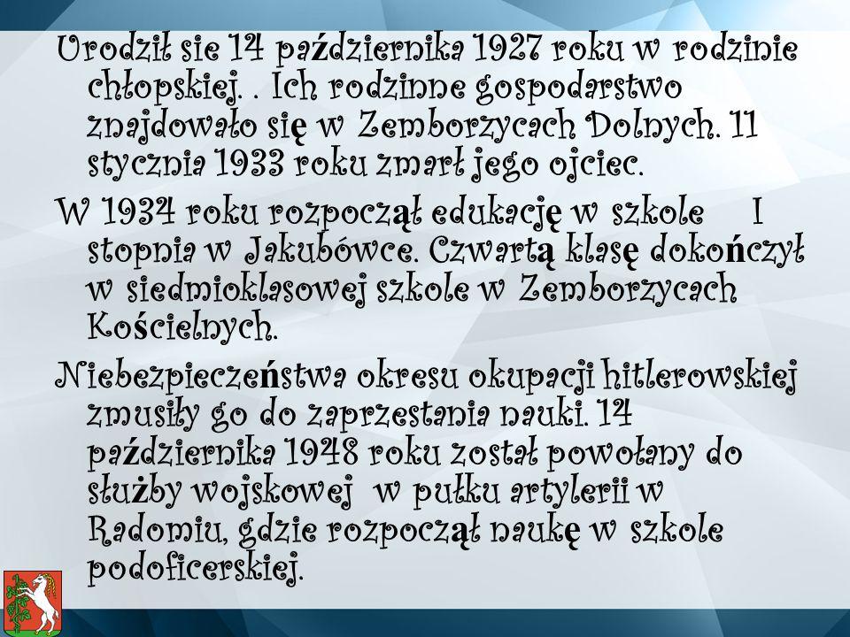 Urodził sie 14 pa ź dziernika 1927 roku w rodzinie chłopskiej..