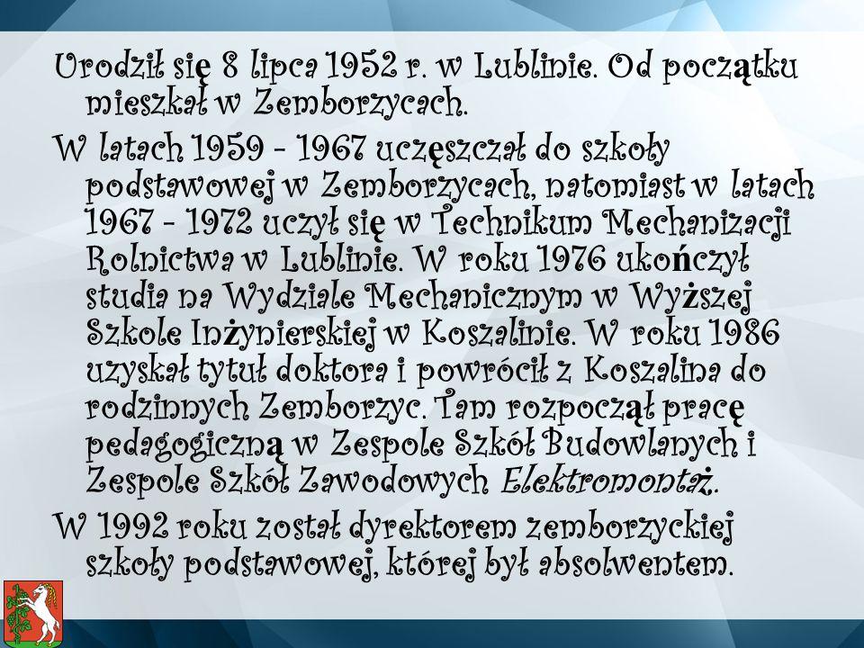 Urodził si ę 8 lipca 1952 r. w Lublinie. Od pocz ą tku mieszkał w Zemborzycach.