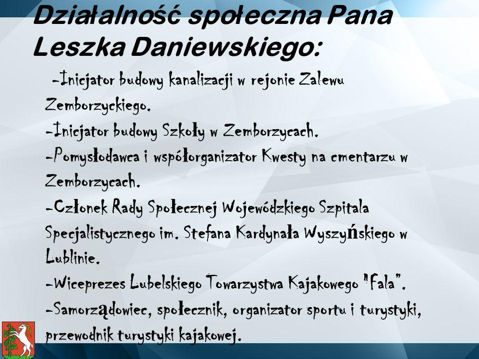 Dzia ł alno ść spo ł eczna Pana Leszka Daniewskiego: -Inicjator budowy kanalizacji w rejonie Zalewu Zemborzyckiego.
