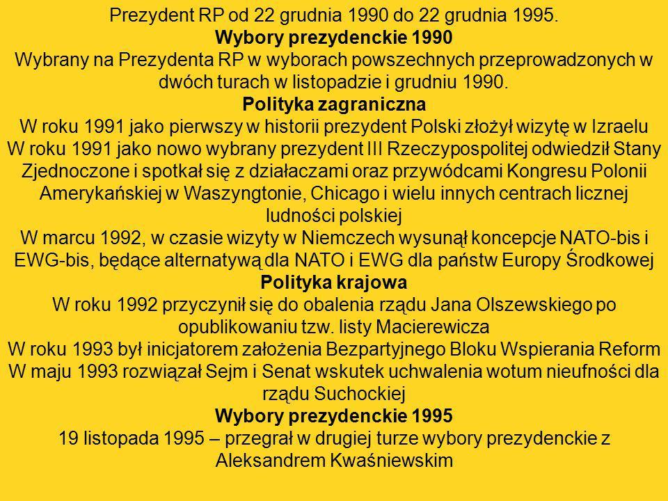 Prezydent RP od 22 grudnia 1990 do 22 grudnia 1995. Wybory prezydenckie 1990 Wybrany na Prezydenta RP w wyborach powszechnych przeprowadzonych w dwóch