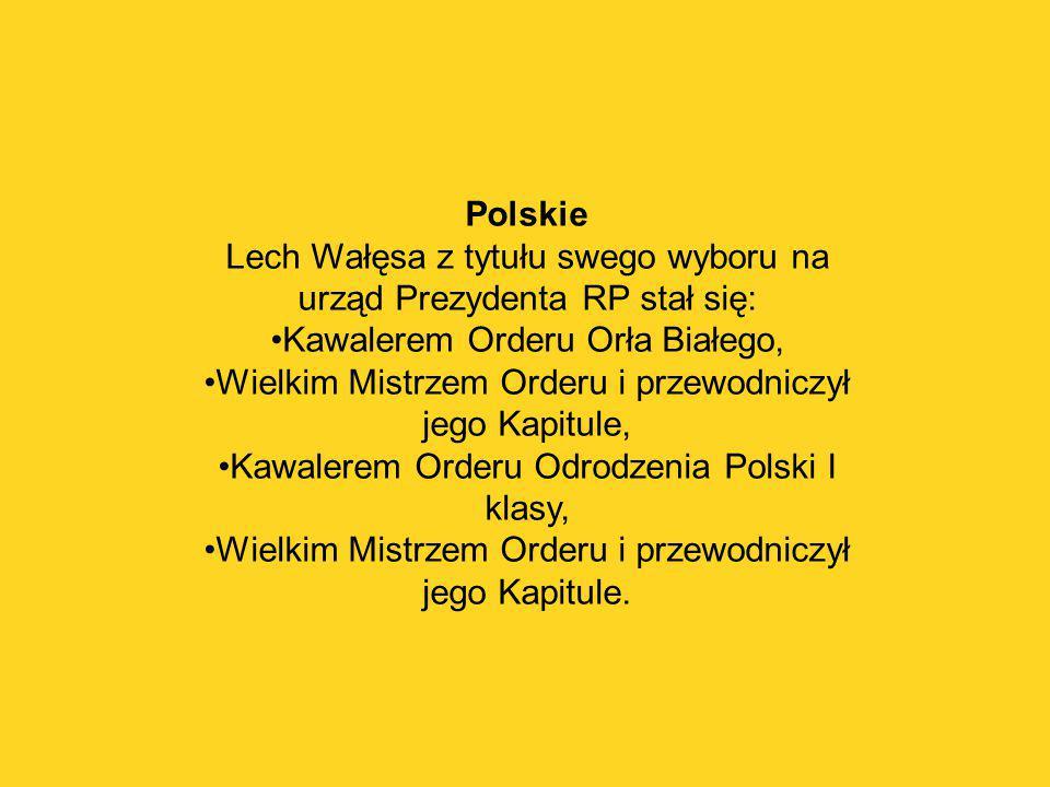 Polskie Lech Wałęsa z tytułu swego wyboru na urząd Prezydenta RP stał się: Kawalerem Orderu Orła Białego, Wielkim Mistrzem Orderu i przewodniczył jego