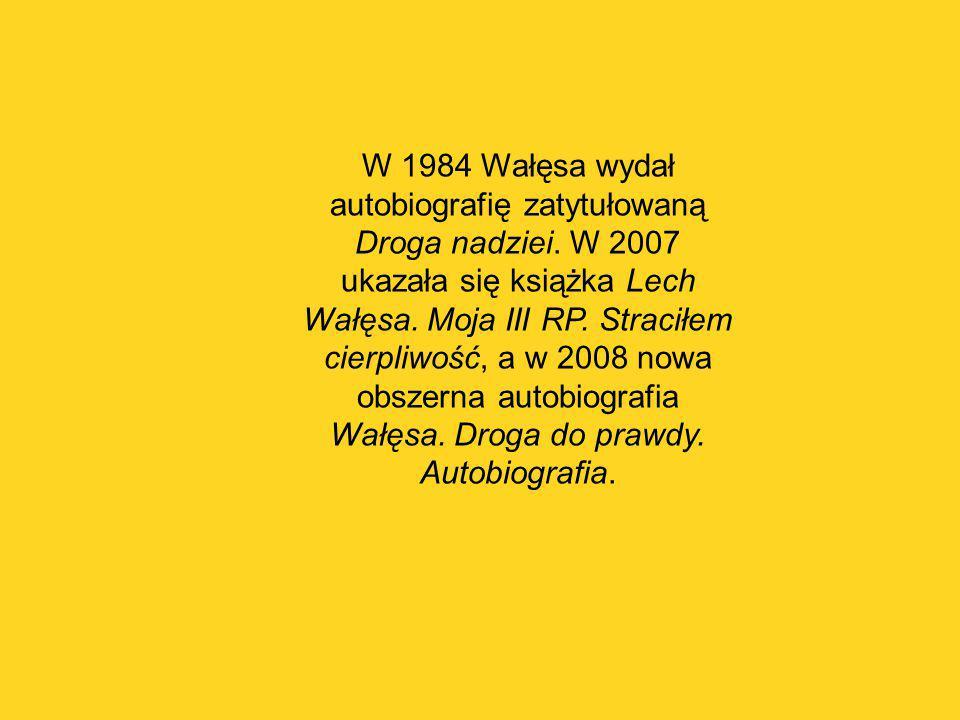 W 1984 Wałęsa wydał autobiografię zatytułowaną Droga nadziei. W 2007 ukazała się książka Lech Wałęsa. Moja III RP. Straciłem cierpliwość, a w 2008 now