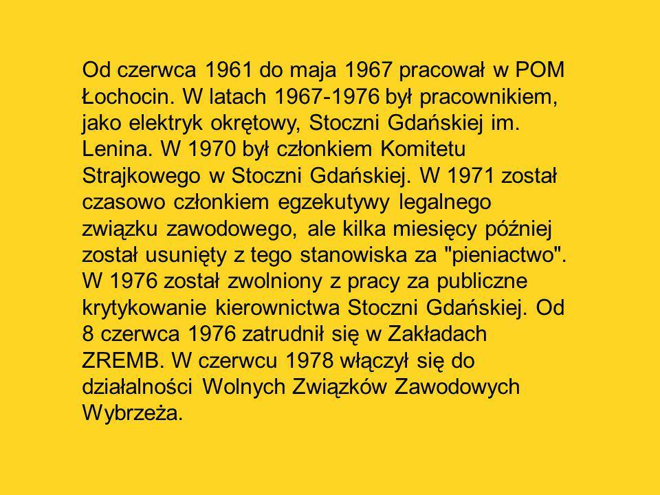 Od czerwca 1961 do maja 1967 pracował w POM Łochocin. W latach 1967-1976 był pracownikiem, jako elektryk okrętowy, Stoczni Gdańskiej im. Lenina. W 197