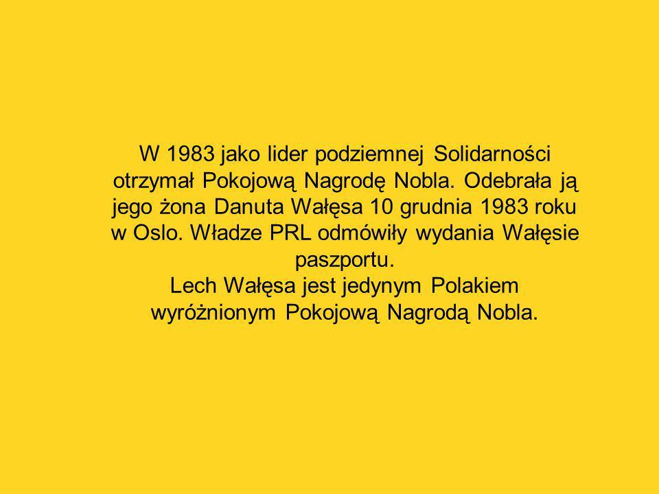 W 1983 jako lider podziemnej Solidarności otrzymał Pokojową Nagrodę Nobla. Odebrała ją jego żona Danuta Wałęsa 10 grudnia 1983 roku w Oslo. Władze PRL