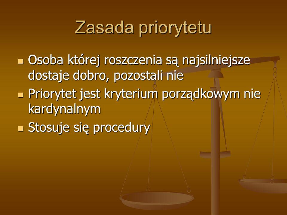 Zasada priorytetu Osoba której roszczenia są najsilniejsze dostaje dobro, pozostali nie Osoba której roszczenia są najsilniejsze dostaje dobro, pozostali nie Priorytet jest kryterium porządkowym nie kardynalnym Priorytet jest kryterium porządkowym nie kardynalnym Stosuje się procedury Stosuje się procedury