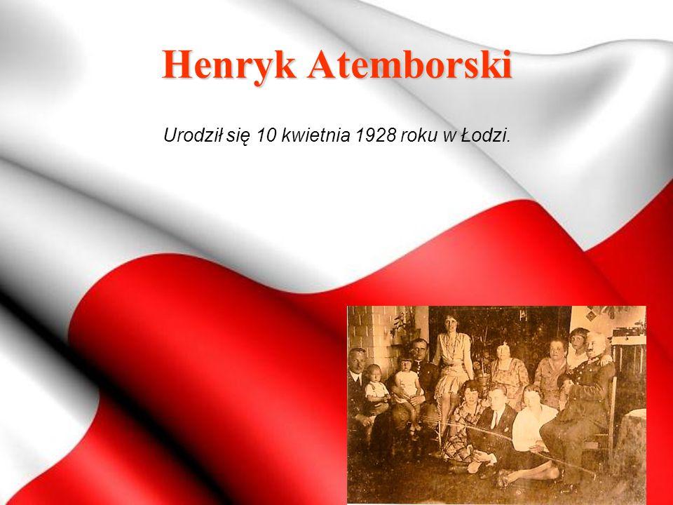 Henryk Atemborski Urodził się 10 kwietnia 1928 roku w Łodzi.