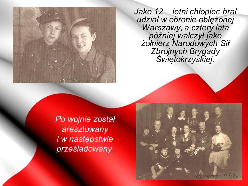 Jako 12 – letni chłopiec brał udział w obronie oblężonej Warszawy, a cztery lata później walczył jako żołnierz Narodowych Sił Zbrojnych Brygady Święto