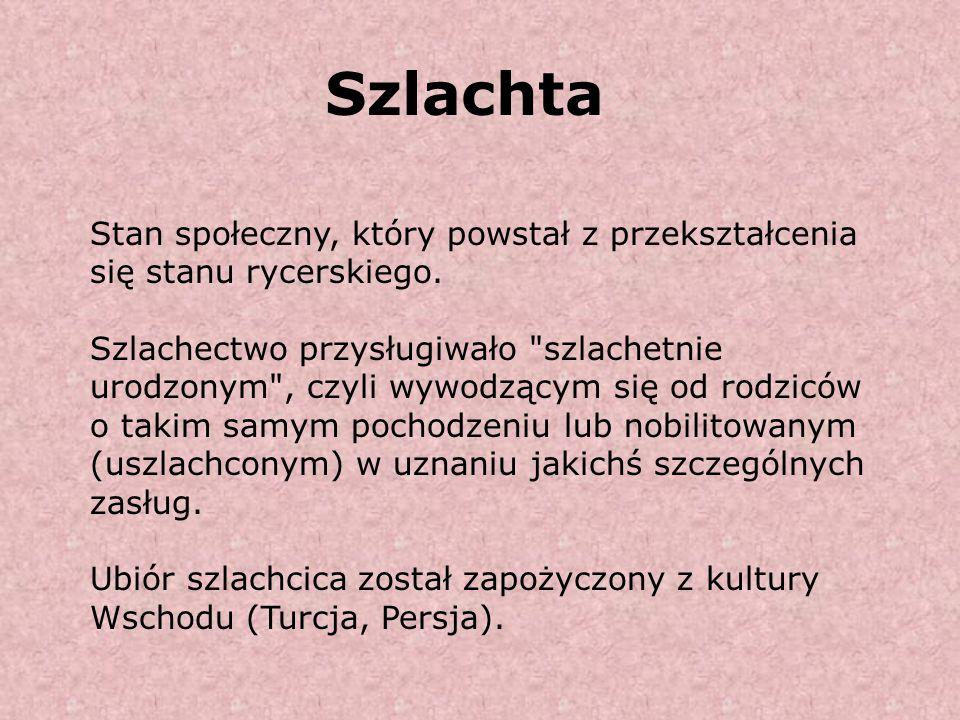 Szlachta Stan społeczny, który powstał z przekształcenia się stanu rycerskiego. Szlachectwo przysługiwało