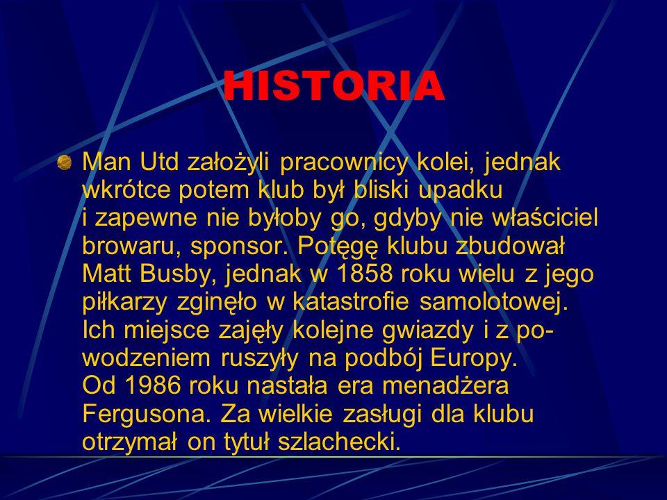 HISTORIA Man Utd założyli pracownicy kolei, jednak wkrótce potem klub był bliski upadku i zapewne nie byłoby go, gdyby nie właściciel browaru, sponsor.