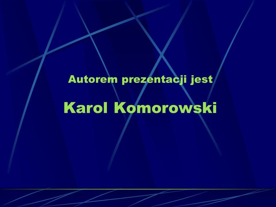 Autorem prezentacji jest Karol Komorowski