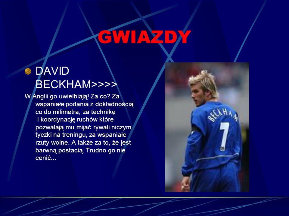 GWIAZDY DAVID BECKHAM>>>> W Anglii go uwielbiają.Za co.