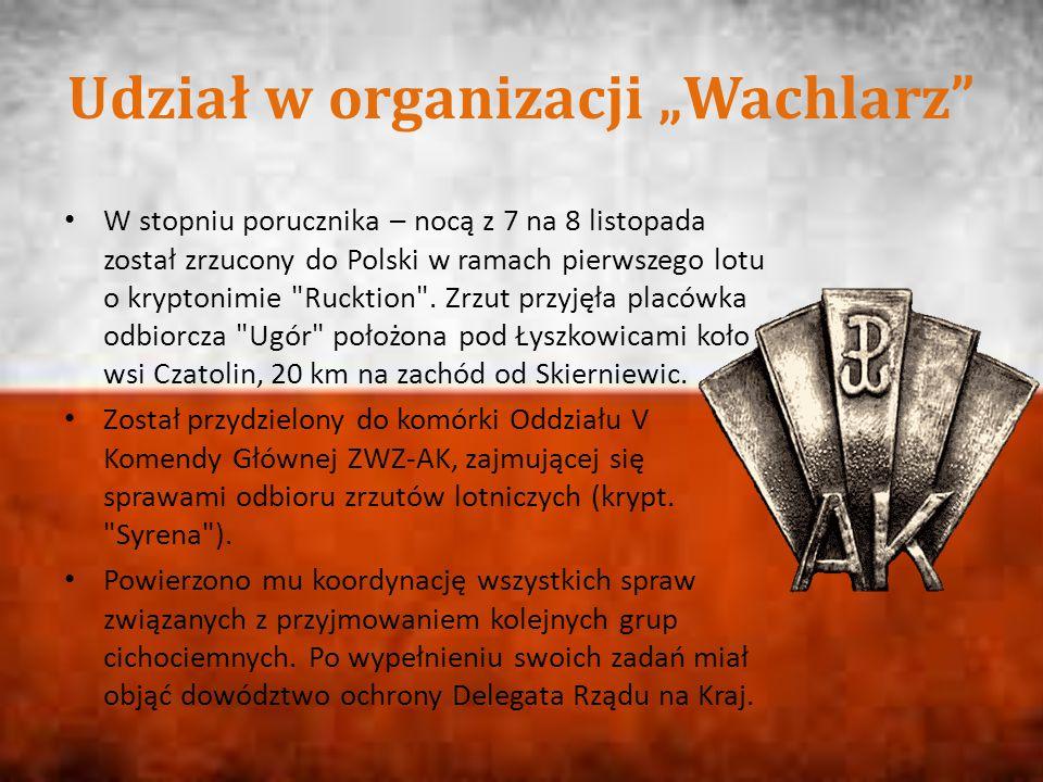 """Udział w organizacji """"Wachlarz W stopniu porucznika – nocą z 7 na 8 listopada został zrzucony do Polski w ramach pierwszego lotu o kryptonimie Rucktion ."""