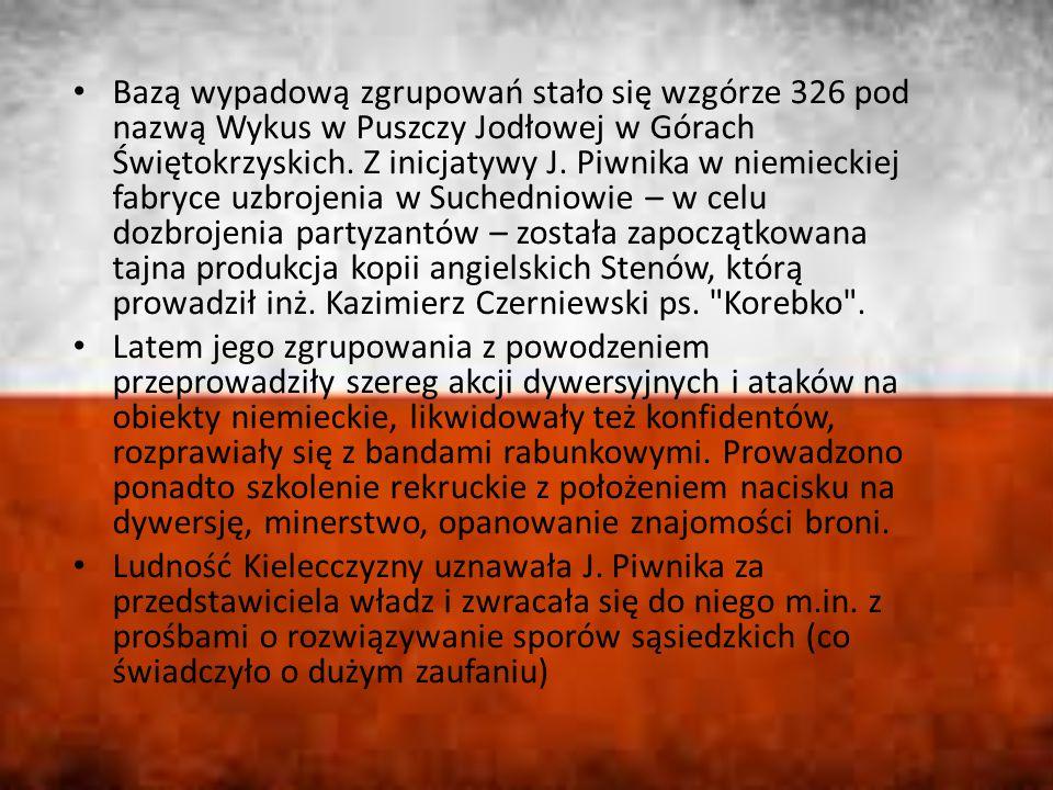Bazą wypadową zgrupowań stało się wzgórze 326 pod nazwą Wykus w Puszczy Jodłowej w Górach Świętokrzyskich. Z inicjatywy J. Piwnika w niemieckiej fabry
