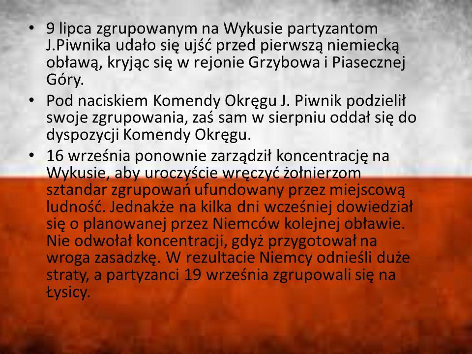 9 lipca zgrupowanym na Wykusie partyzantom J.Piwnika udało się ujść przed pierwszą niemiecką obławą, kryjąc się w rejonie Grzybowa i Piasecznej Góry.