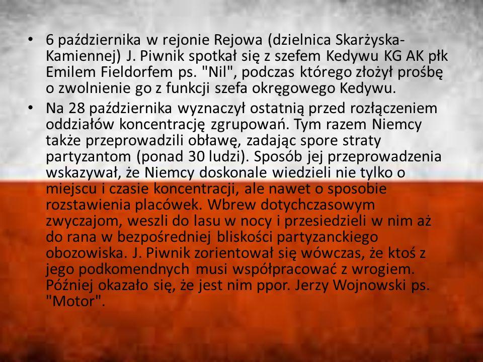 6 października w rejonie Rejowa (dzielnica Skarżyska- Kamiennej) J. Piwnik spotkał się z szefem Kedywu KG AK płk Emilem Fieldorfem ps.