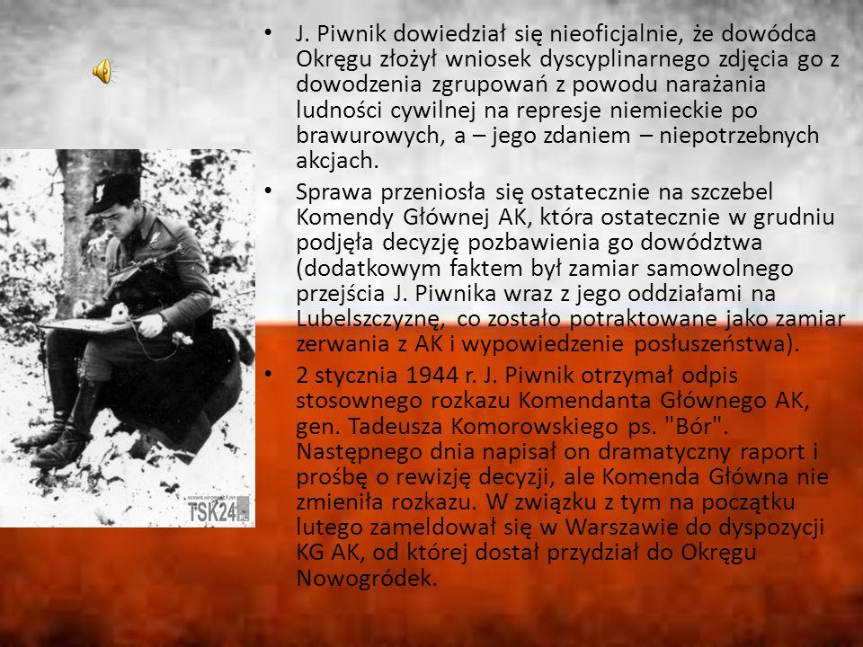 J. Piwnik dowiedział się nieoficjalnie, że dowódca Okręgu złożył wniosek dyscyplinarnego zdjęcia go z dowodzenia zgrupowań z powodu narażania ludności