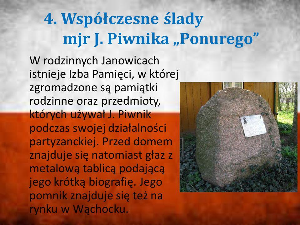 """4. Współczesne ślady mjr J. Piwnika """"Ponurego"""" W rodzinnych Janowicach istnieje Izba Pamięci, w której zgromadzone są pamiątki rodzinne oraz przedmiot"""