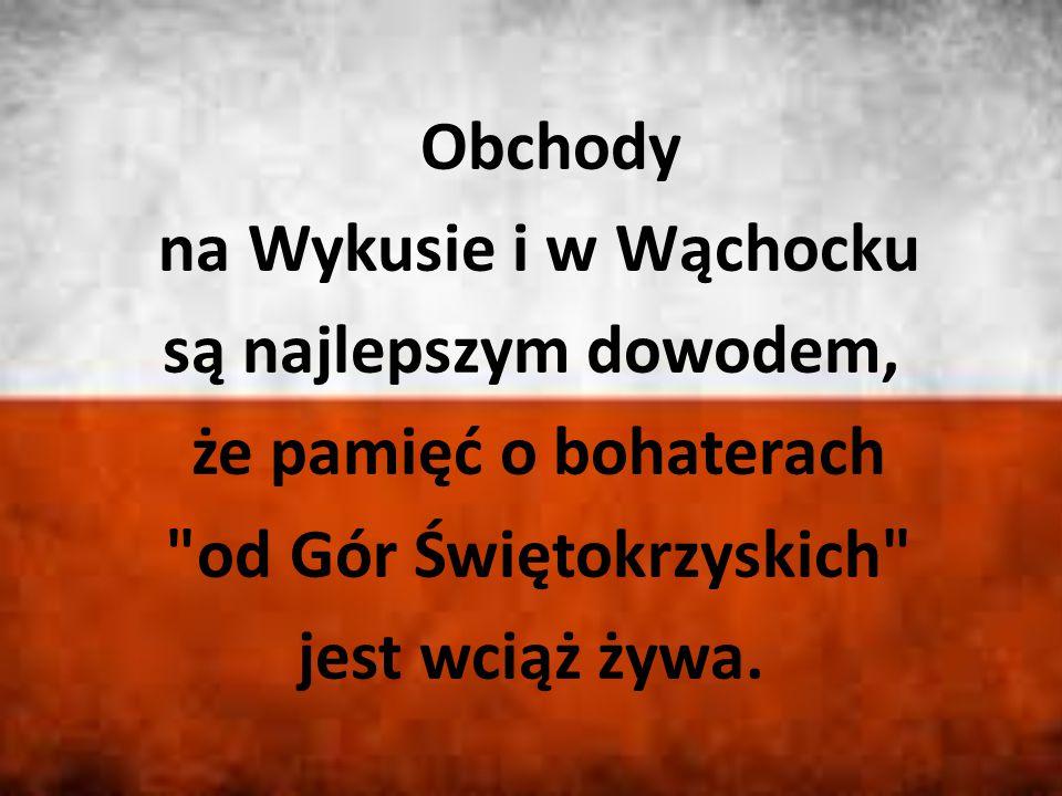 Obchody na Wykusie i w Wąchocku są najlepszym dowodem, że pamięć o bohaterach od Gór Świętokrzyskich jest wciąż żywa.
