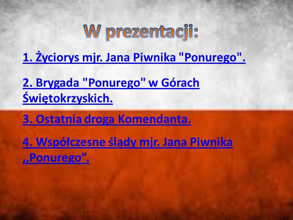 1.Życiorys mjr. Jana Piwnika Ponurego . 2. Brygada Ponurego w Górach Świętokrzyskich.