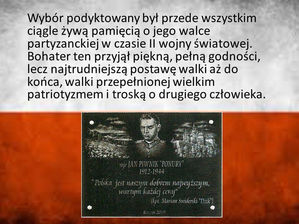Wybór podyktowany był przede wszystkim ciągle żywą pamięcią o jego walce partyzanckiej w czasie II wojny światowej.