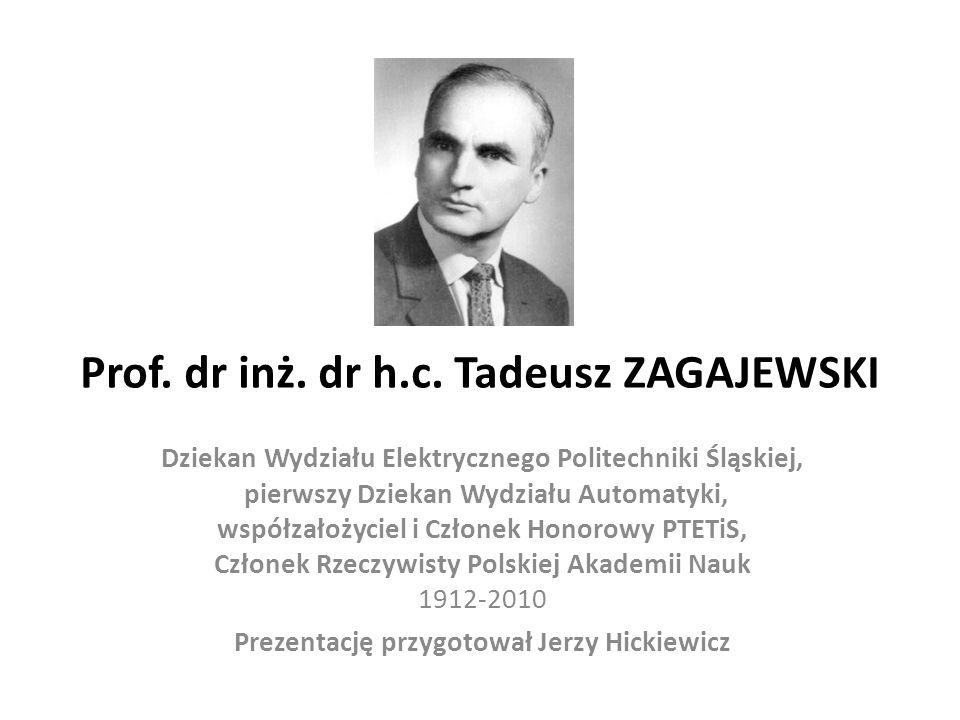 Prof. dr inż. dr h.c. Tadeusz ZAGAJEWSKI Dziekan Wydziału Elektrycznego Politechniki Śląskiej, pierwszy Dziekan Wydziału Automatyki, współzałożyciel i