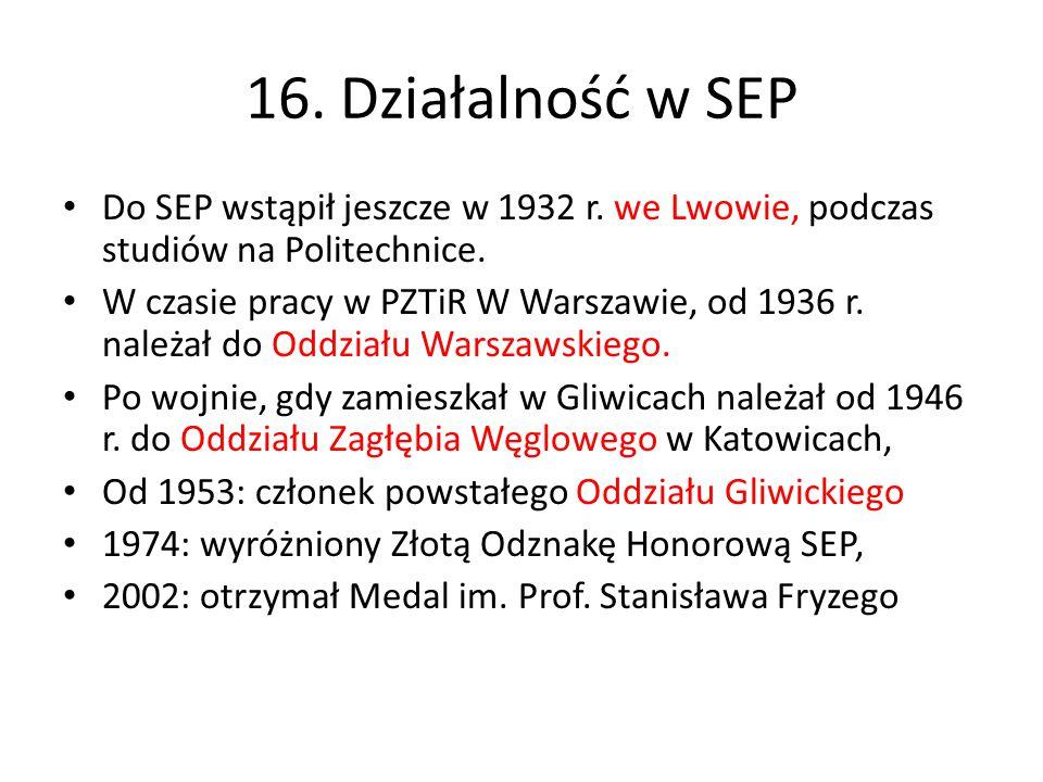 16. Działalność w SEP Do SEP wstąpił jeszcze w 1932 r. we Lwowie, podczas studiów na Politechnice. W czasie pracy w PZTiR W Warszawie, od 1936 r. nale