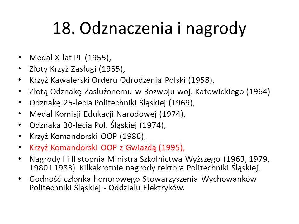 18. Odznaczenia i nagrody Medal X-lat PL (1955), Złoty Krzyż Zasługi (1955), Krzyż Kawalerski Orderu Odrodzenia Polski (1958), Złotą Odznakę Zasłużone