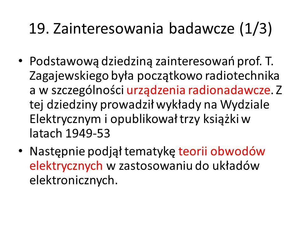 19. Zainteresowania badawcze (1/3) Podstawową dziedziną zainteresowań prof. T. Zagajewskiego była początkowo radiotechnika a w szczególności urządzeni