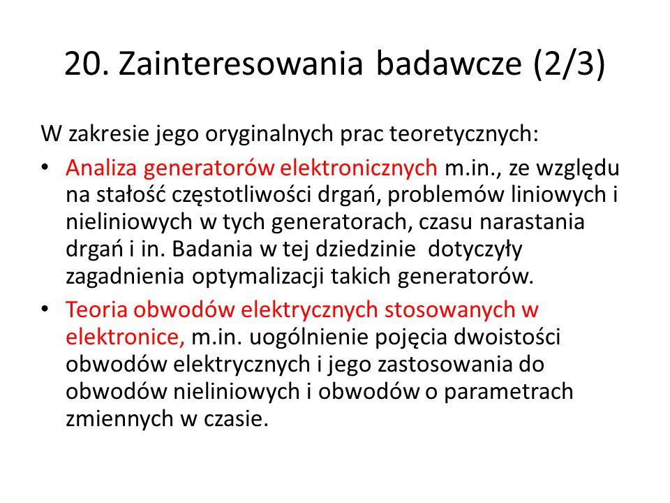 20. Zainteresowania badawcze (2/3) W zakresie jego oryginalnych prac teoretycznych: Analiza generatorów elektronicznych m.in., ze względu na stałość c