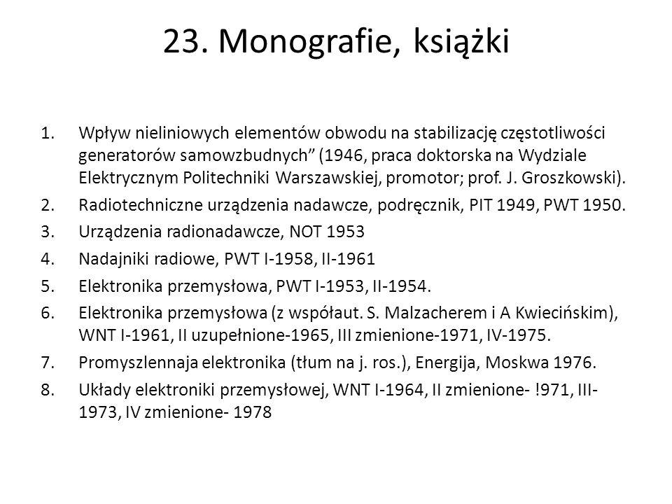 """23. Monografie, książki 1.Wpływ nieliniowych elementów obwodu na stabilizację częstotliwości generatorów samowzbudnych"""" (1946, praca doktorska na Wydz"""
