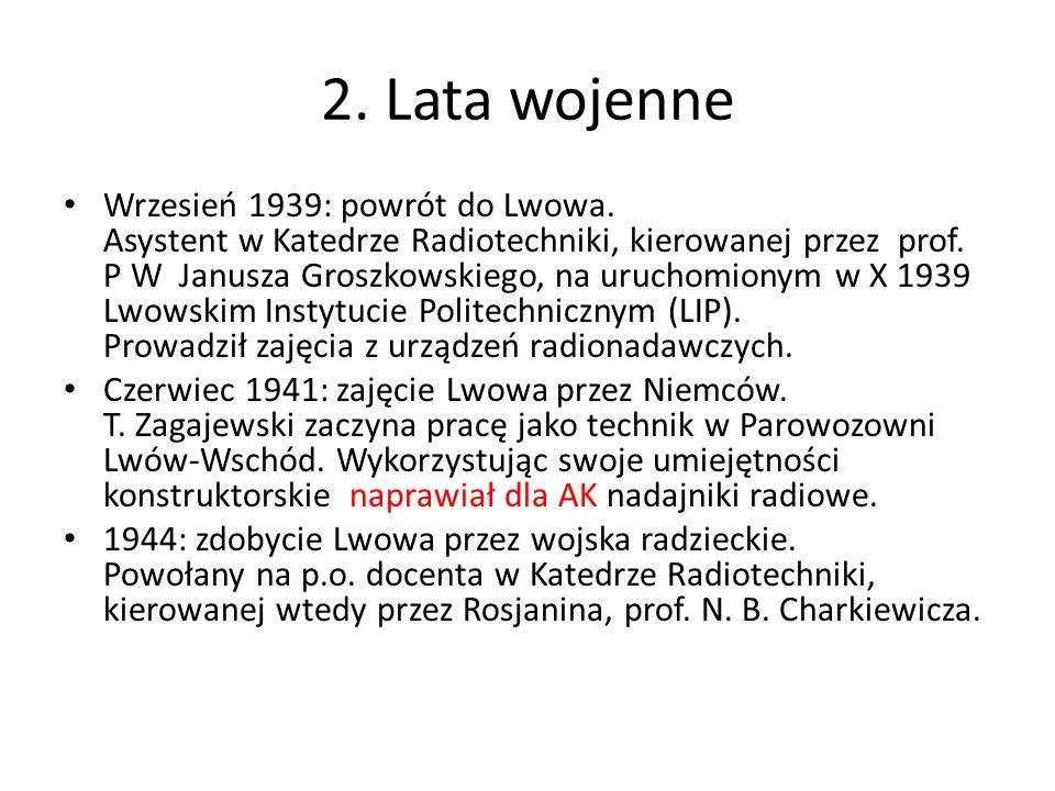 2. Lata wojenne Wrzesień 1939: powrót do Lwowa. Asystent w Katedrze Radiotechniki, kierowanej przez prof. P W Janusza Groszkowskiego, na uruchomionym