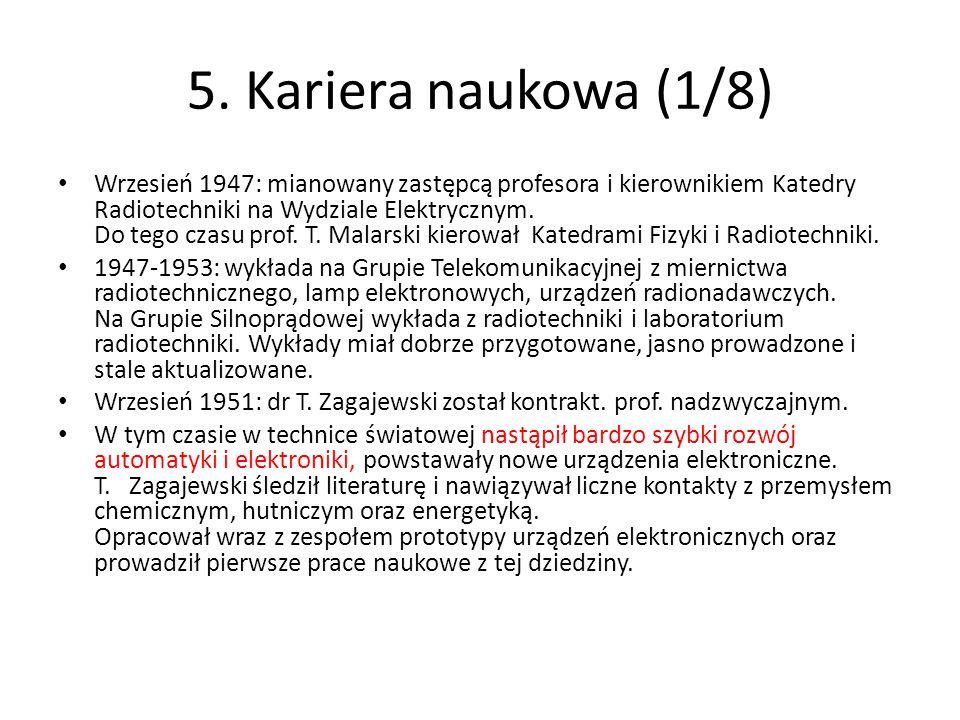 5. Kariera naukowa (1/8) Wrzesień 1947: mianowany zastępcą profesora i kierownikiem Katedry Radiotechniki na Wydziale Elektrycznym. Do tego czasu prof