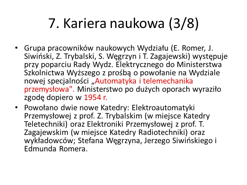 7. Kariera naukowa (3/8) Grupa pracowników naukowych Wydziału (E. Romer, J. Siwiński, Z. Trybalski, S. Węgrzyn i T. Zagajewski) występuje przy poparci