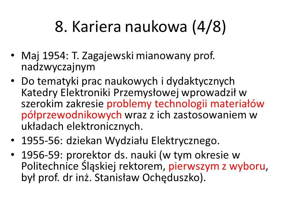 8. Kariera naukowa (4/8) Maj 1954: T. Zagajewski mianowany prof. nadzwyczajnym Do tematyki prac naukowych i dydaktycznych Katedry Elektroniki Przemysł