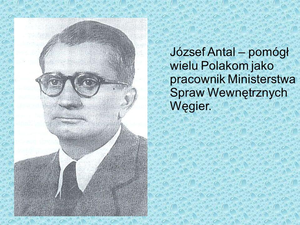 József Antal – pomógł wielu Polakom jako pracownik Ministerstwa Spraw Wewnętrznych Węgier.