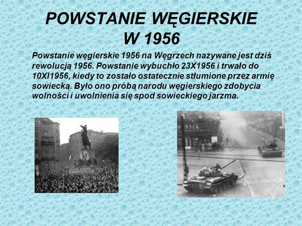 POWSTANIE WĘGIERSKIE W 1956 Powstanie węgierskie 1956 na Węgrzech nazywane jest dziś rewolucją 1956.