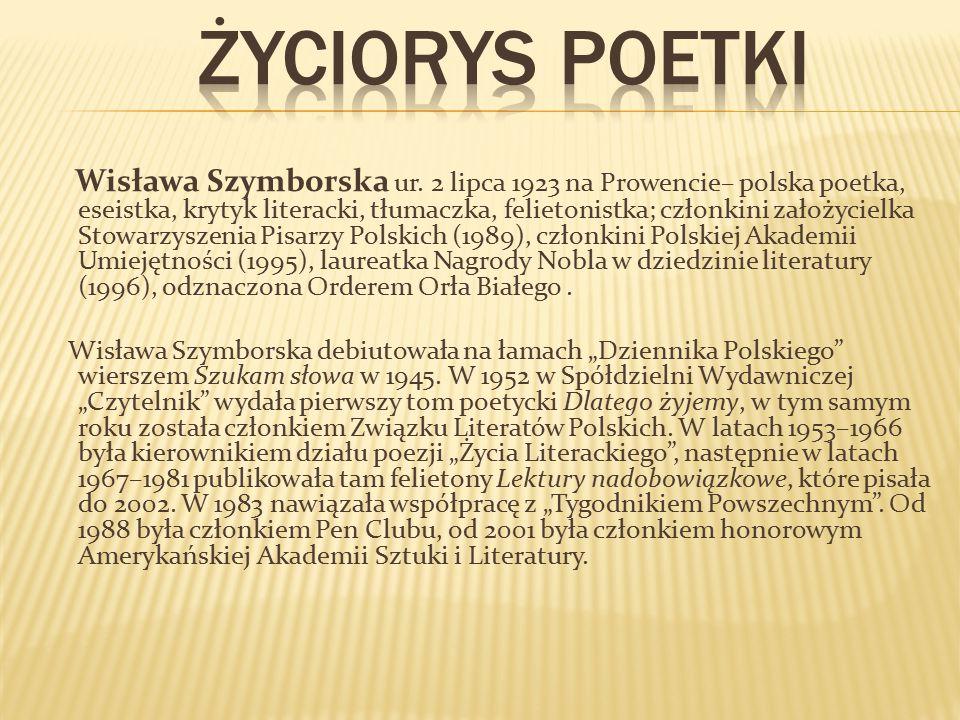 Wisława Szymborska ur. 2 lipca 1923 na Prowencie– polska poetka, eseistka, krytyk literacki, tłumaczka, felietonistka; członkini założycielka Stowarzy