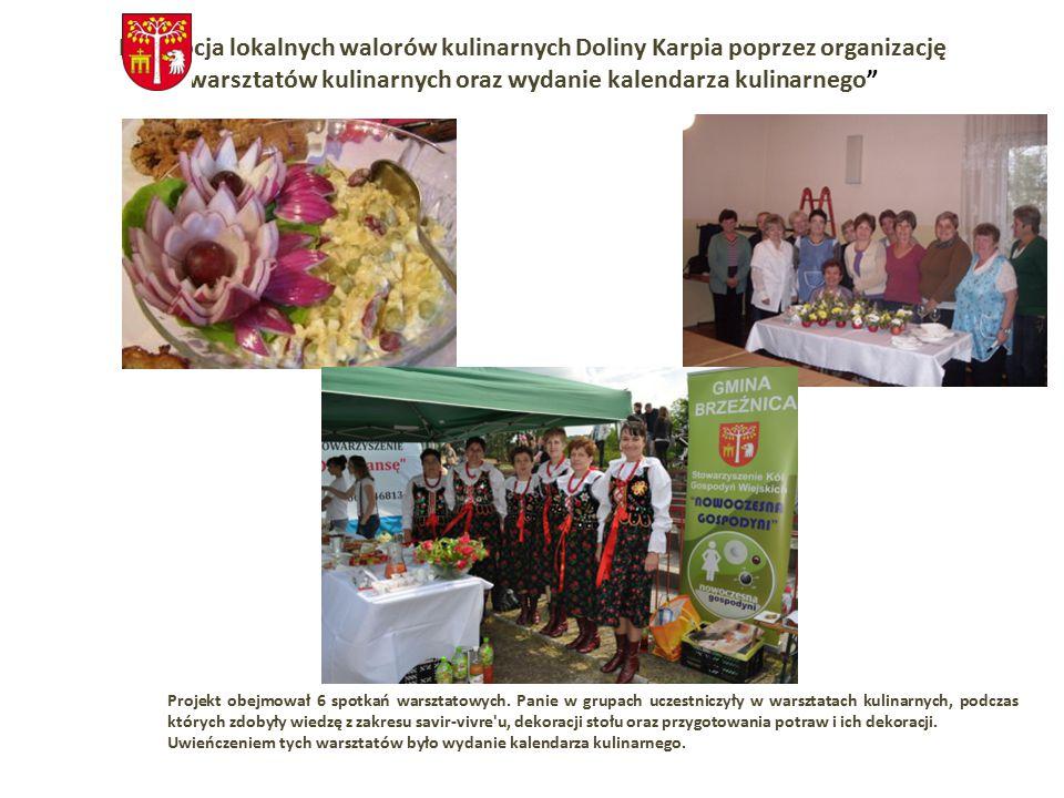 Promocja lokalnych walorów kulinarnych Doliny Karpia poprzez organizację warsztatów kulinarnych oraz wydanie kalendarza kulinarnego Projekt obejmował 6 spotkań warsztatowych.