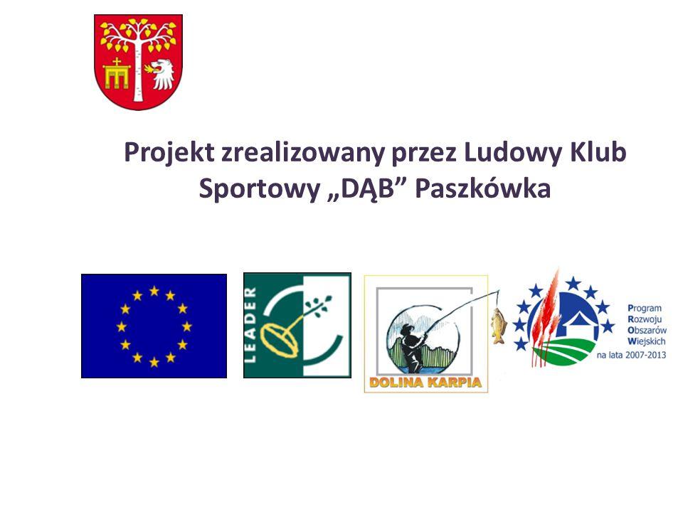 """Projekt zrealizowany przez Ludowy Klub Sportowy """"DĄB Paszkówka"""