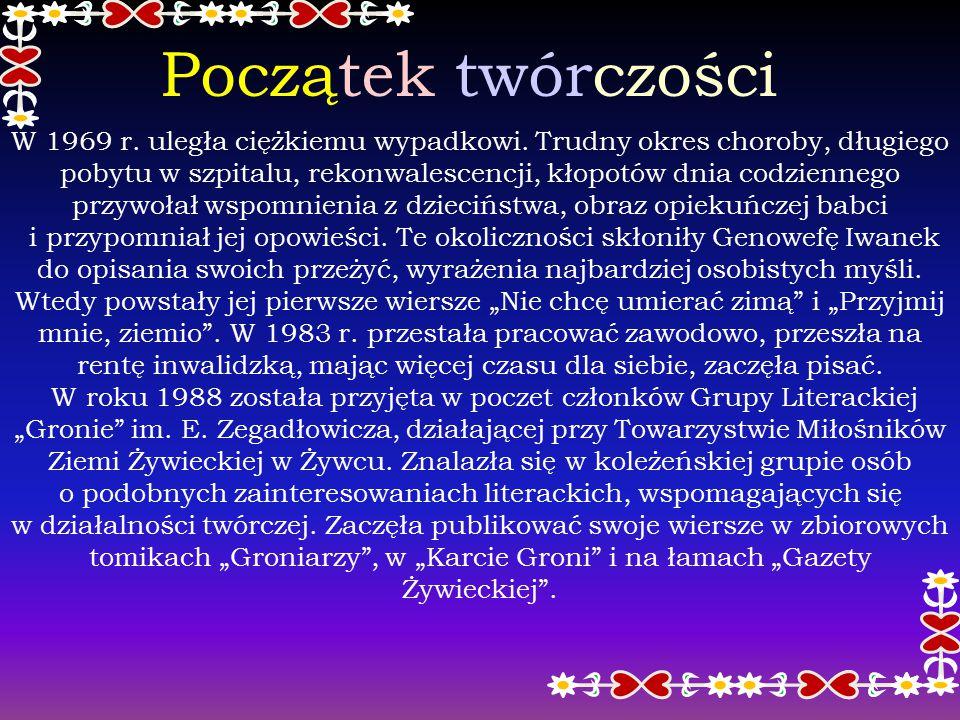 Genowefa Iwanek Genowefa Iwanek urodziła sie w roku 1937 w Pietrzykowicach, w domu babci Franciszki Suchanek spędziła dzieciństwo, ukończyła miejscową